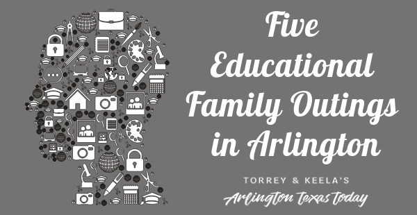 5 Educational Family Outings in Arlington TX